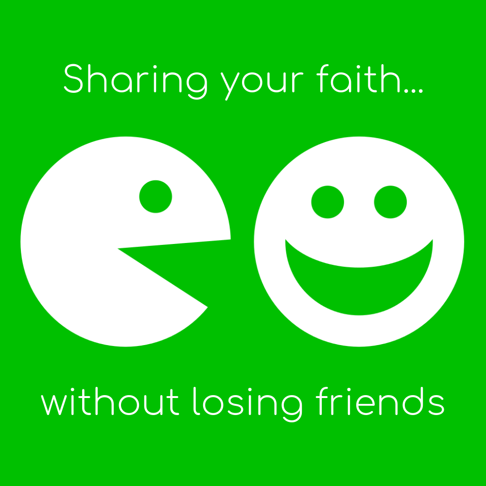 How to share your faith... without losing friends.