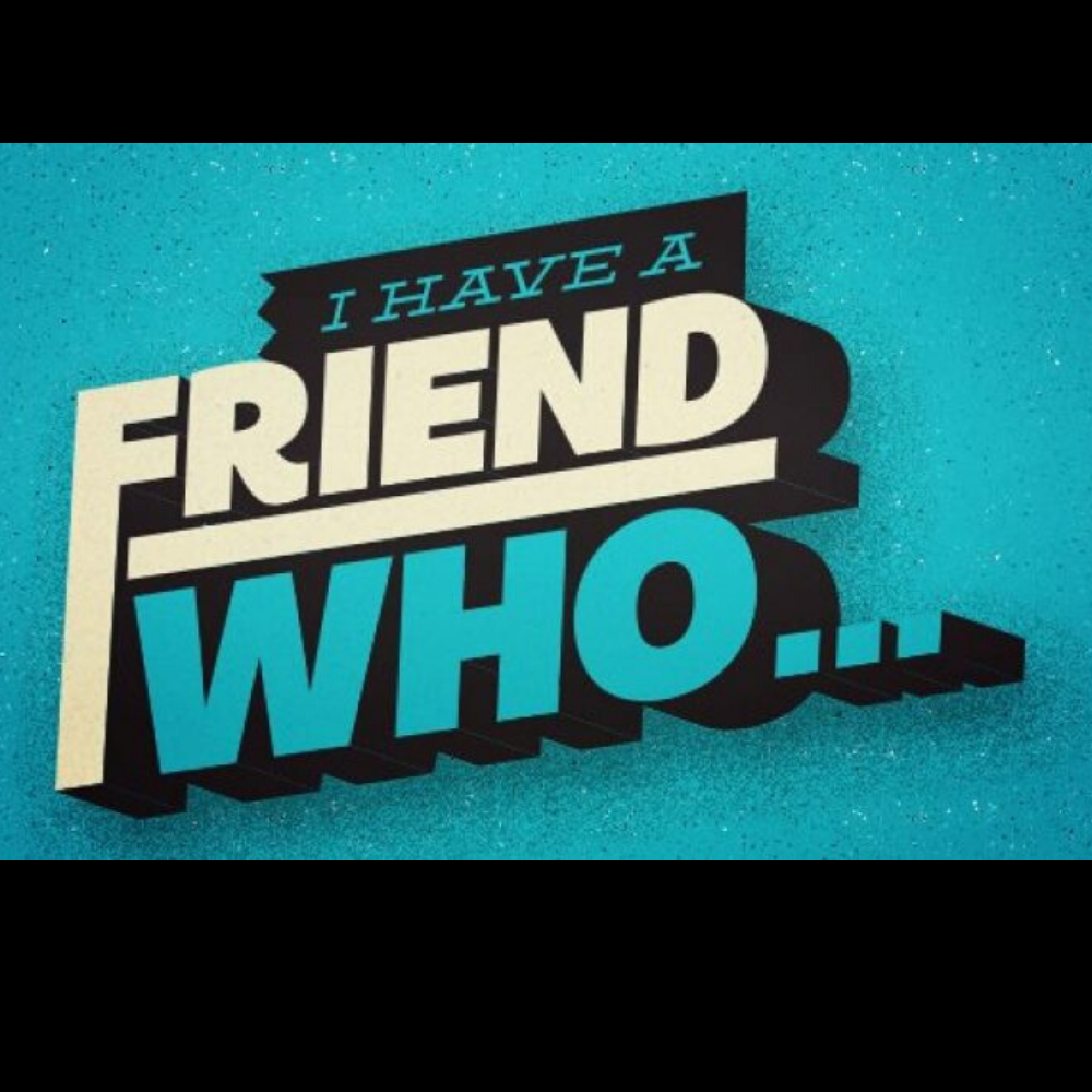 I have a friend who...